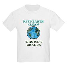 Keep earth clean isn't uranus T-Shirt