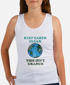 Keep earth clean isn't uranus Women's Tank Top