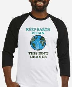 Keep earth clean isn't uranus Baseball Jersey