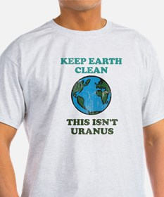 Keep earth clean isn't uranus T-Shirt