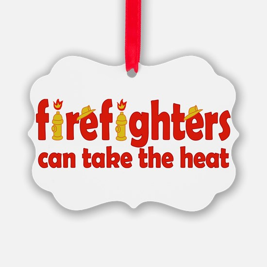 Firefighters Can Take the Heat Ornament