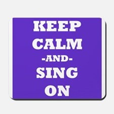Keep Calm and Sing On Mousepad