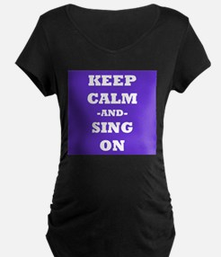 Keep Calm and Sing On Maternity T-Shirt