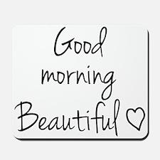 Good morning beautiful Mousepad