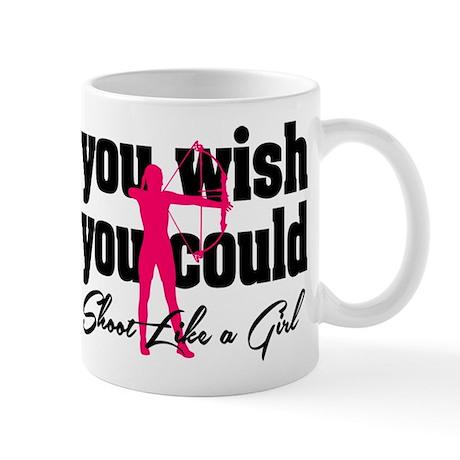 You Wish You Could Shoot Like a Girl Mug