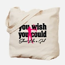 You Wish You Could Shoot Like a Girl Tote Bag