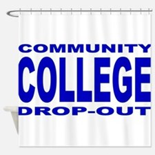 Community College Dropout Shower Curtain