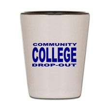 Community College Dropout Shot Glass