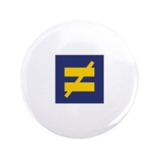 """Not Equal - Different by Design 3.5"""" Button"""