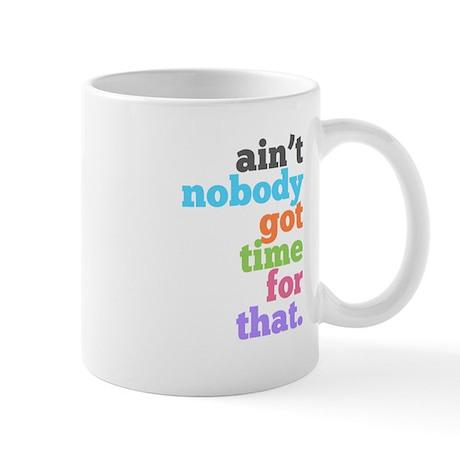 ain't nobody got time for that Mug