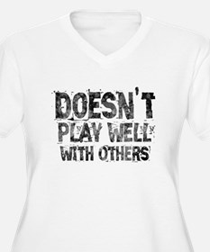 Doesnt Play Well With Others Plus Size T-Shirt