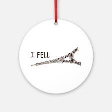 I fell Ornament (Round)