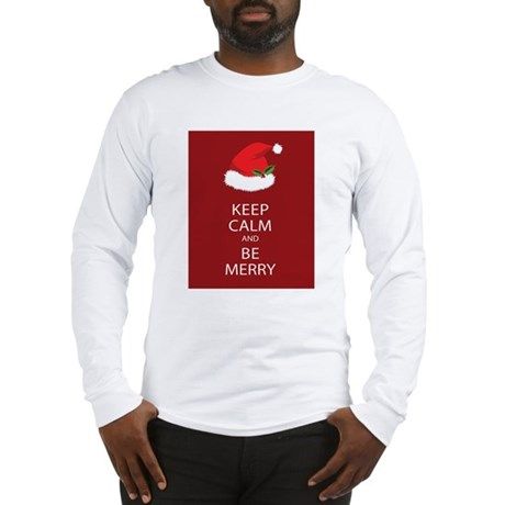 Keep Calm and Be Merry Long Sleeve T-Shirt