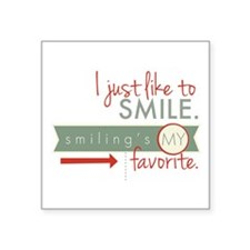 I just like to smile. Smiling's my favorite. Stick