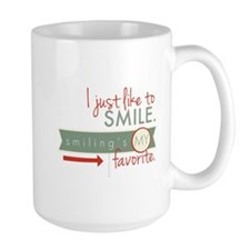 I just like to smile. Smiling's my favorite. Mug