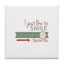 I just like to smile. Smiling's my favorite. Tile