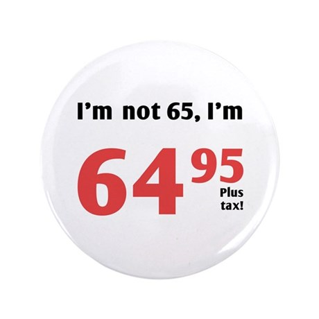 "Funny Tax 65th Birthday 3.5"" Button"