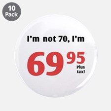 "Funny Tax 70th Birthday 3.5"" Button (10 pack)"