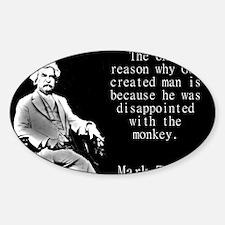 The Only Reason God Created Man - Twain Decal