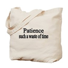 Patience, such a waste of time Tote Bag