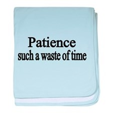 Patience, such a waste of time baby blanket