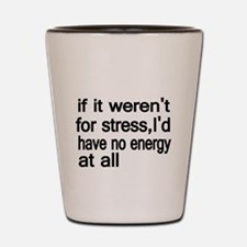 if werent for stress,Id have no energy at all Shot