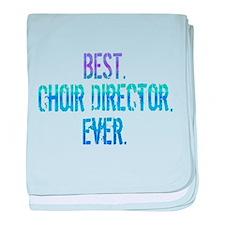 Best. Choir Director. Ever. baby blanket