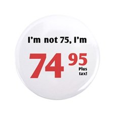"Funny Tax 75th Birthday 3.5"" Button (100 pack)"