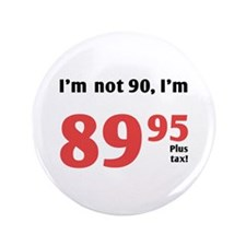 "Funny Tax 90th Birthday 3.5"" Button"