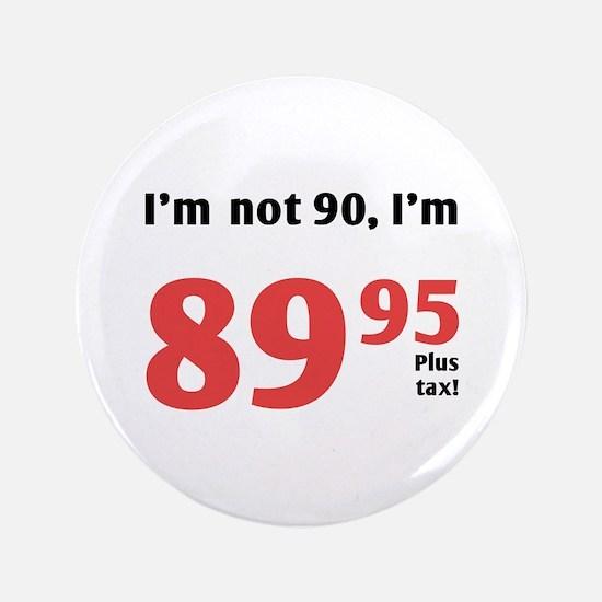 "Funny Tax 90th Birthday 3.5"" Button"