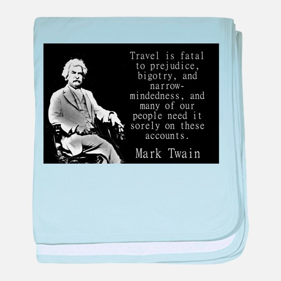 Travel Is Fatal To Prejudice - Twain baby blanket