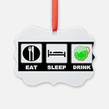 1eat sleep DRINK l Ornament