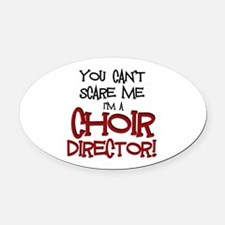 You Cant Scare Me...Choir... Oval Car Magnet