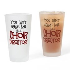 You Cant Scare Me...Choir... Drinking Glass