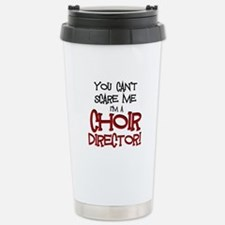 You Cant Scare Me...Choir... Travel Mug