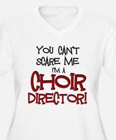 You Cant Scare Me...Choir... Plus Size T-Shirt