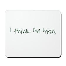 I Think I'm Irish - green Mousepad