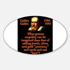 What Greater Stupidity - Galileo Decal