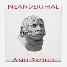 Neanderthal and Proud Tile Coaster