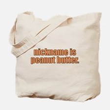 Your nickname is peanut butter Tote Bag