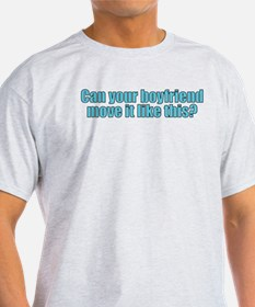 Can your boyfriend move it like this? T-Shirt