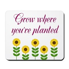 Grow Where Youre Planted Mousepad