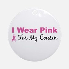 I Wear Pink For My Cousin Ornament (Round)