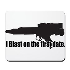 I blast on the first date Mousepad