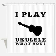 I Play Ukulele Shower Curtain