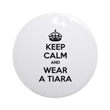 Keep calm and wear a tiara Ornament (Round)