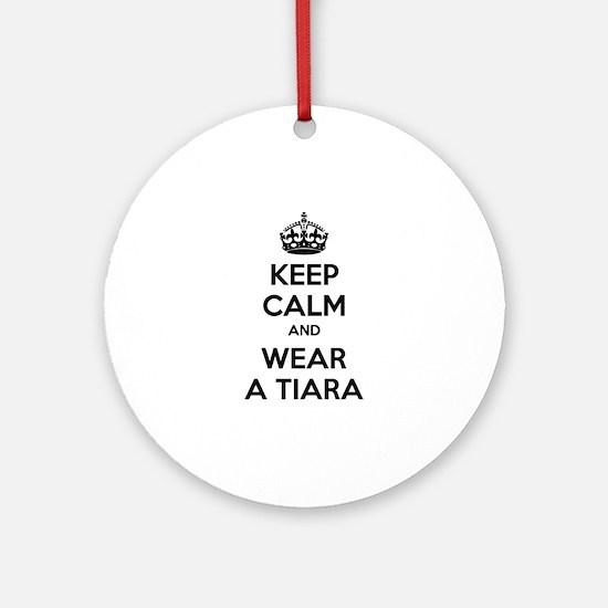 Keep calm and wear a tiara Ornament (Round)