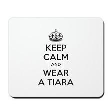 Keep calm and wear a tiara Mousepad