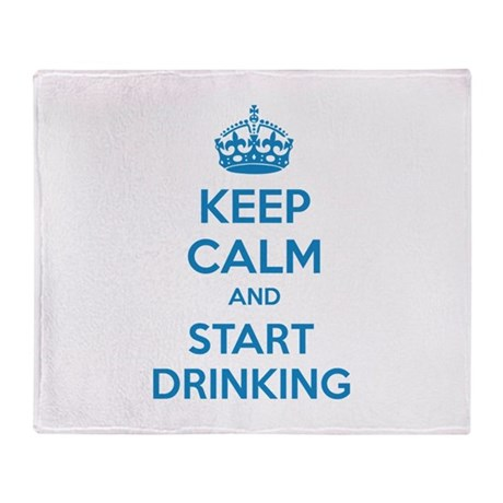 Keep calm and start drinking Throw Blanket