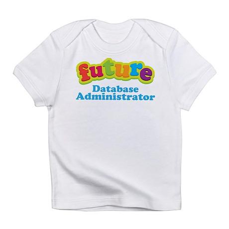 Future Database Administrator Infant T-Shirt